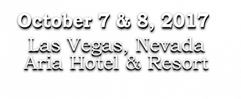 October 7 and 8, 2017 Las Vegas, Nevada Aria Resort & Casino