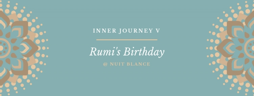 Inner Journey V: Rumi's Birthday @ Nuit Blance