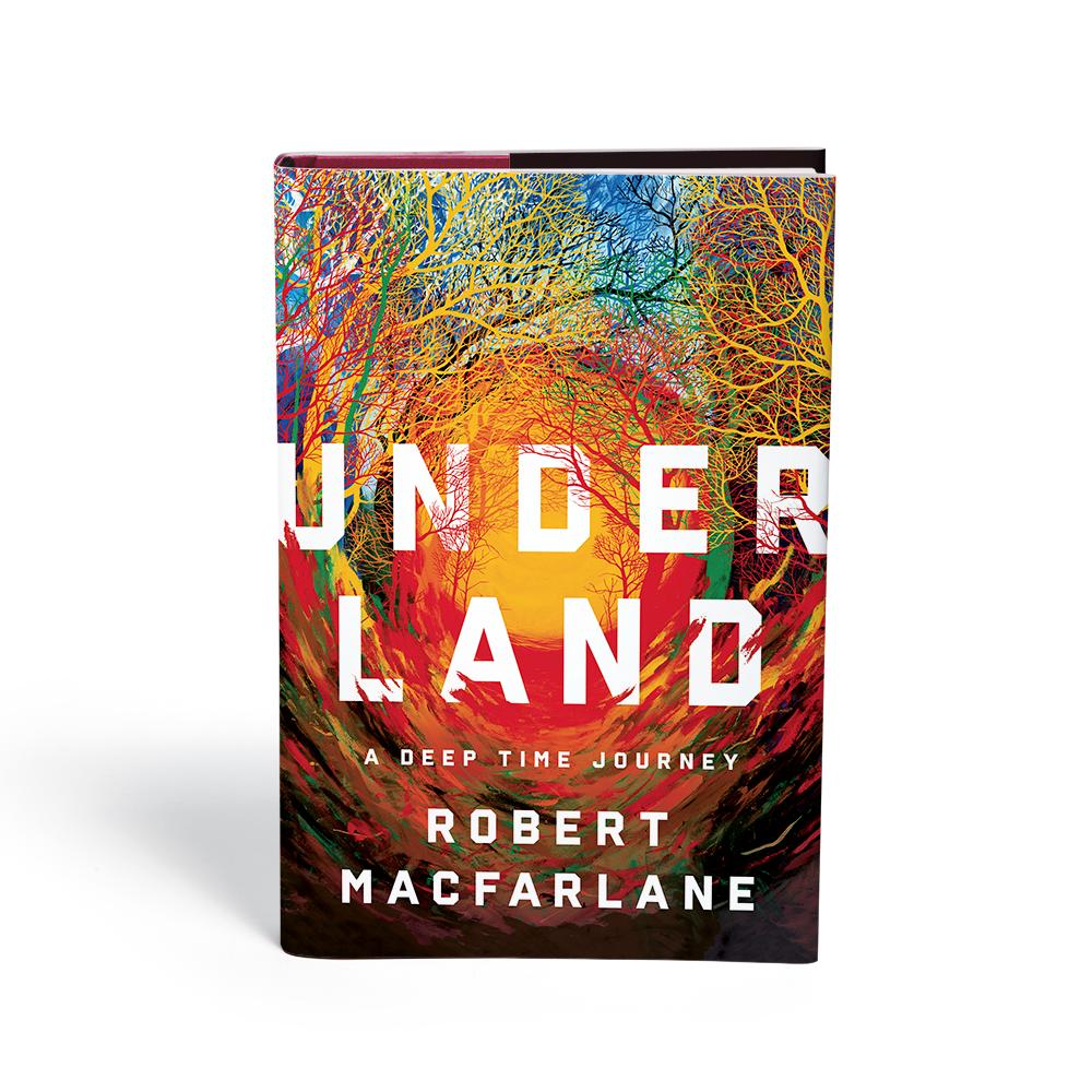 Underland: A Deep Time Journey - Robert Macfarlane
