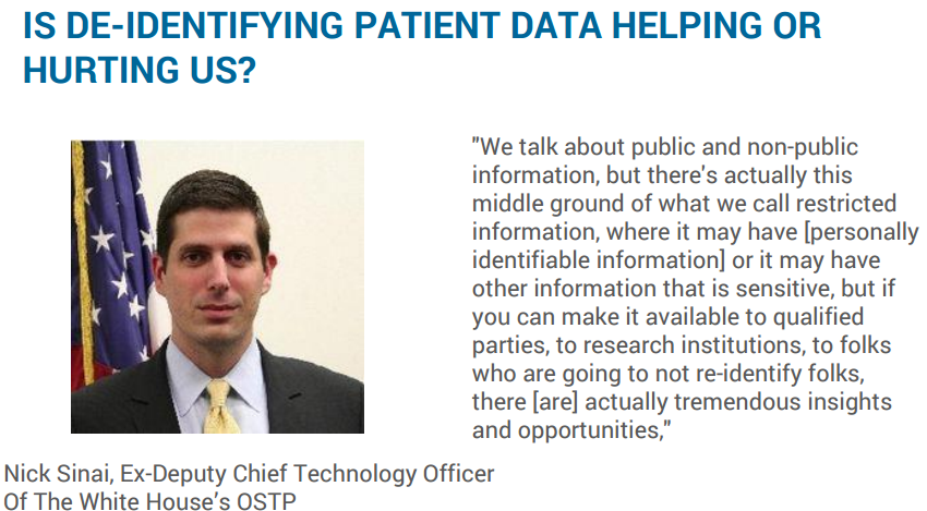 "Quote from Nick Sinai, Ex-Deputy Chief Technology Officer Of The White House's OSTP: ""IS DE-IDENTIFYING PATIENT DATA HELPING OR HURTING US?"""