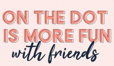 On The Dot is more fun with friends!