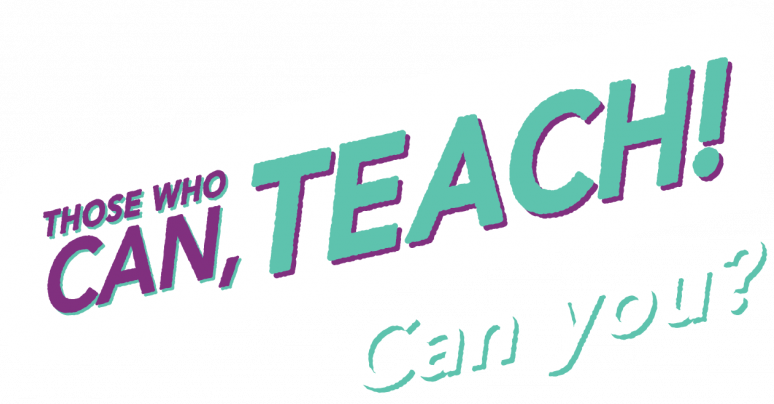 Those who can, teach. Can you?