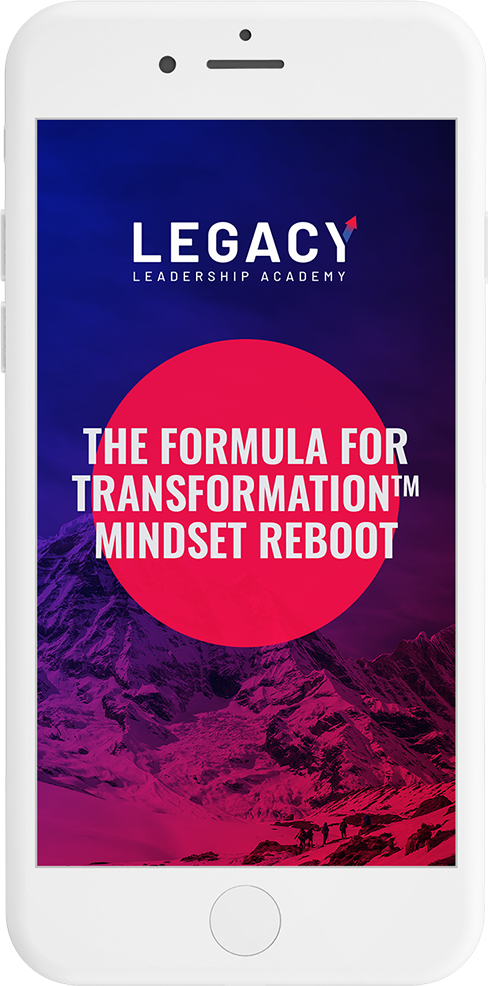 Legacy Leadership Academy The Formula For Transformation Mindset Reboot